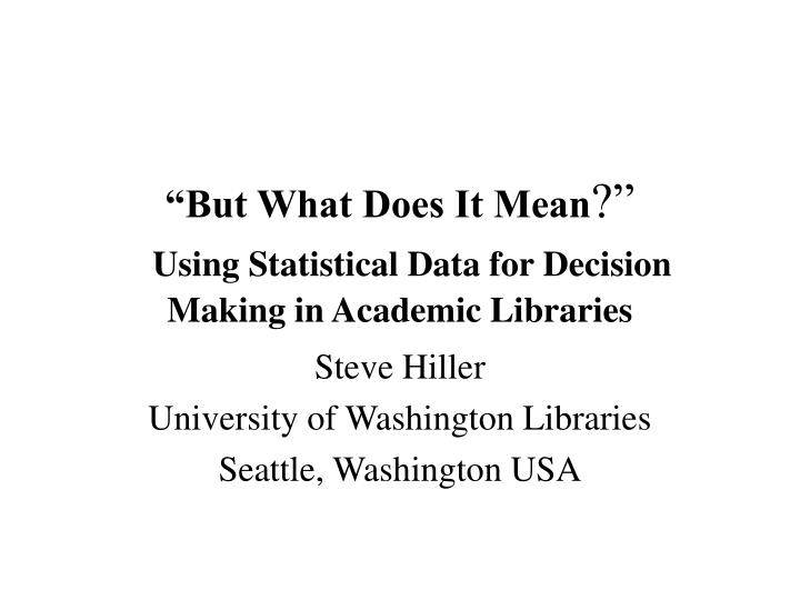 but what does it mean using statistical data for decision making in academic libraries n.