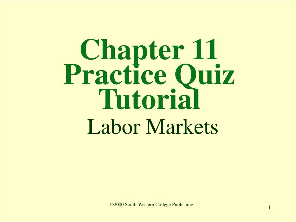 Ppt Chapter 11 Practice Quiz Tutorial Labor Markets Powerpoint Presentation Id 274132