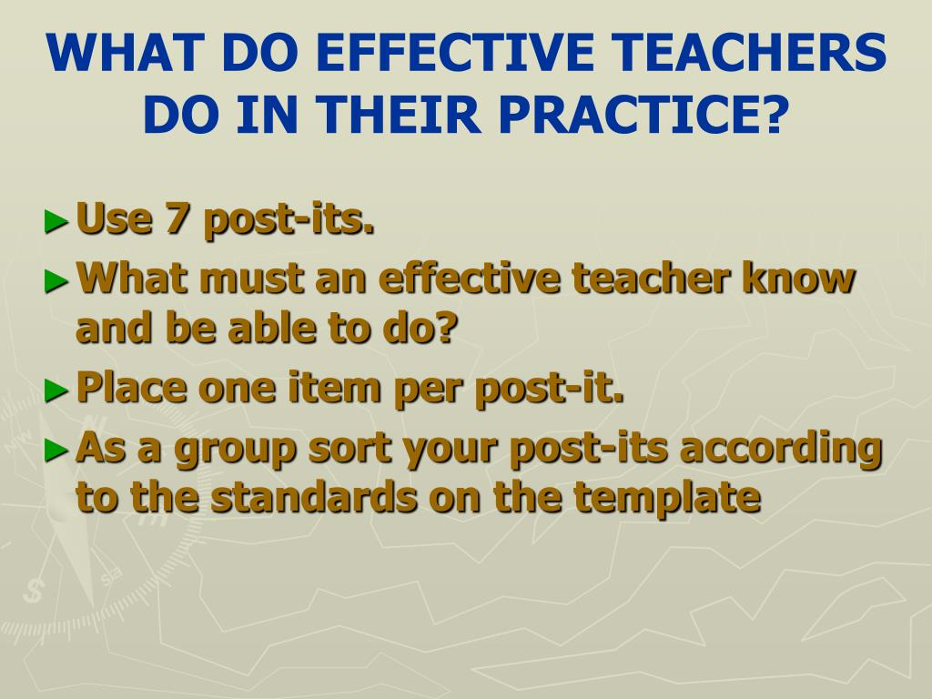 WHAT DO EFFECTIVE TEACHERS  DO IN THEIR PRACTICE?