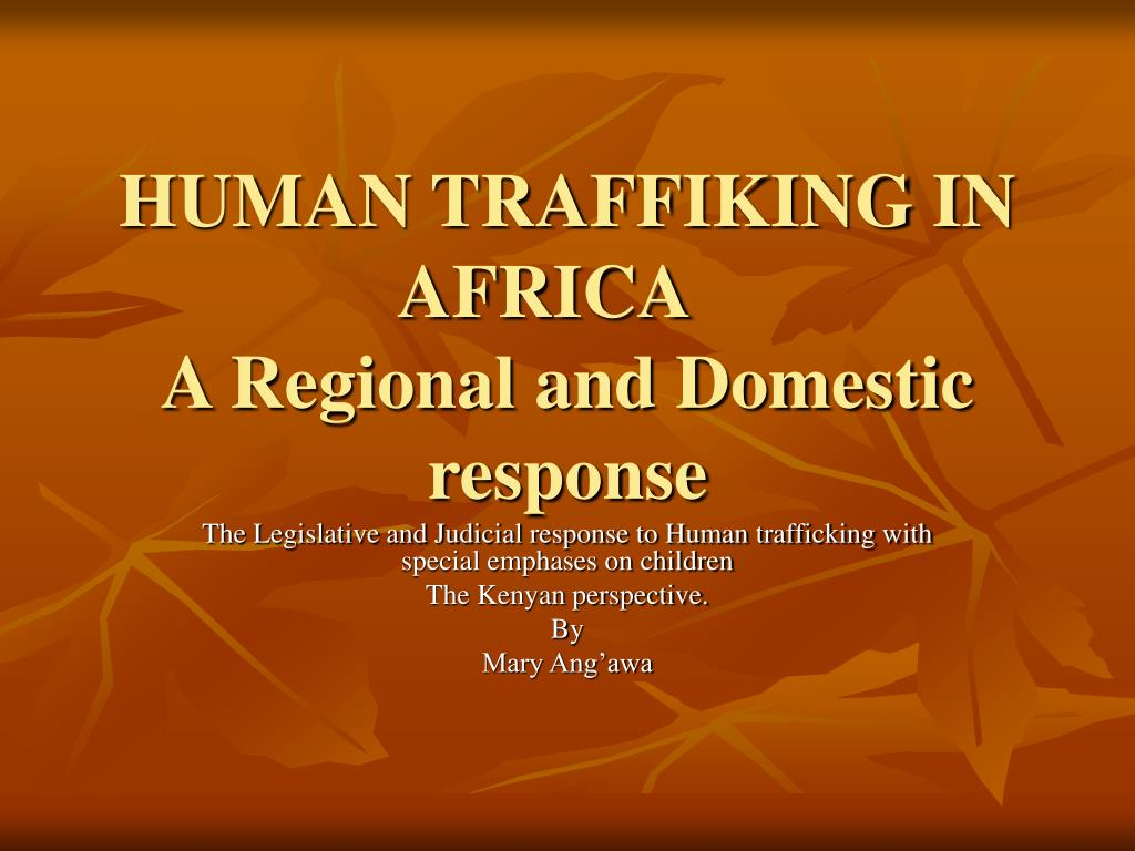 human traffiking in africa a regional and domestic response l.