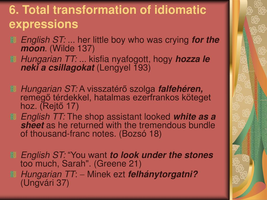 6. Total transformation of idiomatic expressions