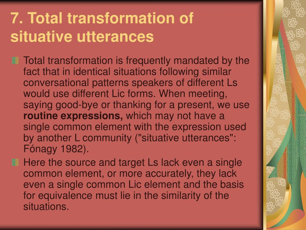 7. Total transformation of situative utterances