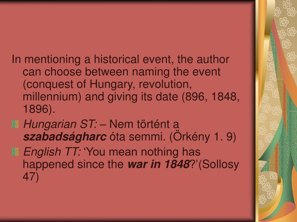 In mentioning a historical event, the author can choose between naming the event (conquest of Hungary, revolution, millennium) and giving its date (896, 1848, 1896).