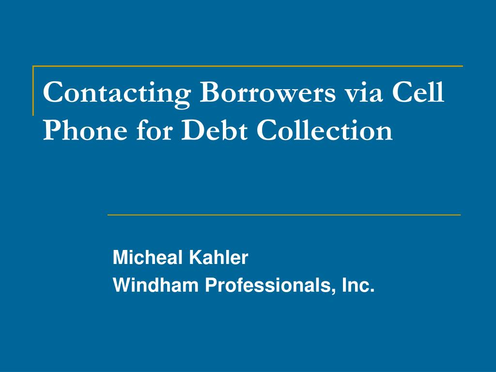 contacting borrowers via cell phone for debt collection l.