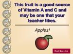 this fruit is a good source of vitamin a and c and may be one that your teacher likes4