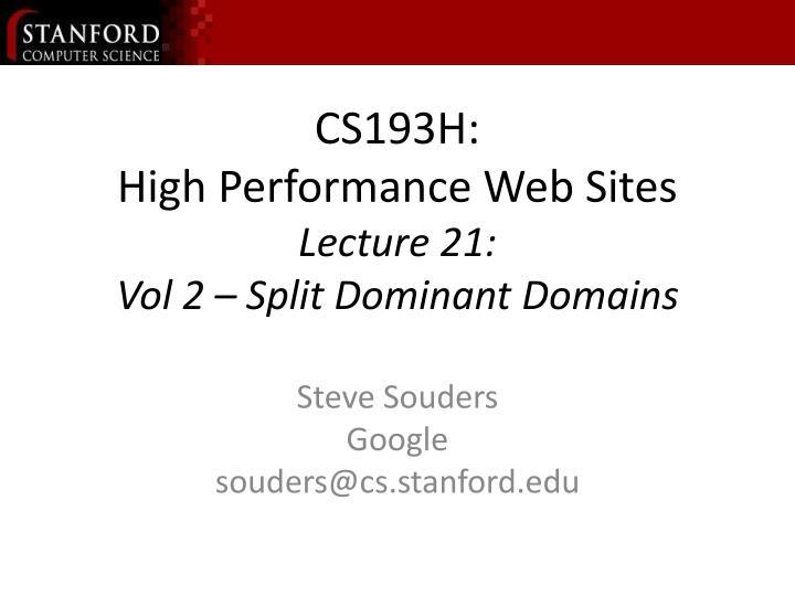 cs193h high performance web sites lecture 21 vol 2 split dominant domains n.