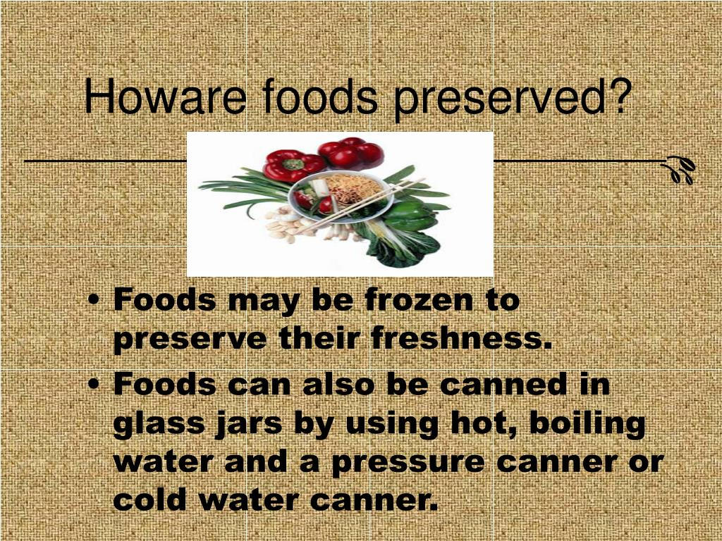 Howare foods preserved?