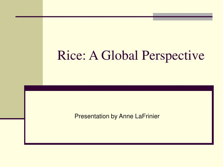 Rice a global perspective