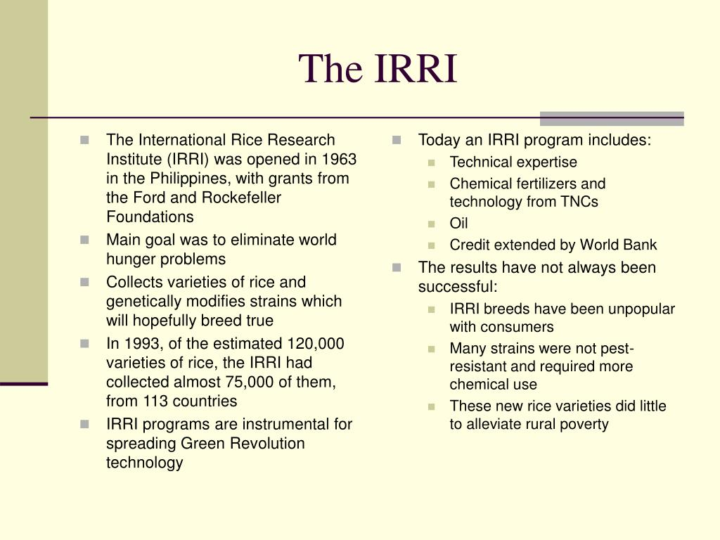 The International Rice Research Institute (IRRI) was opened in 1963 in the Philippines, with grants from the Ford and Rockefeller Foundations