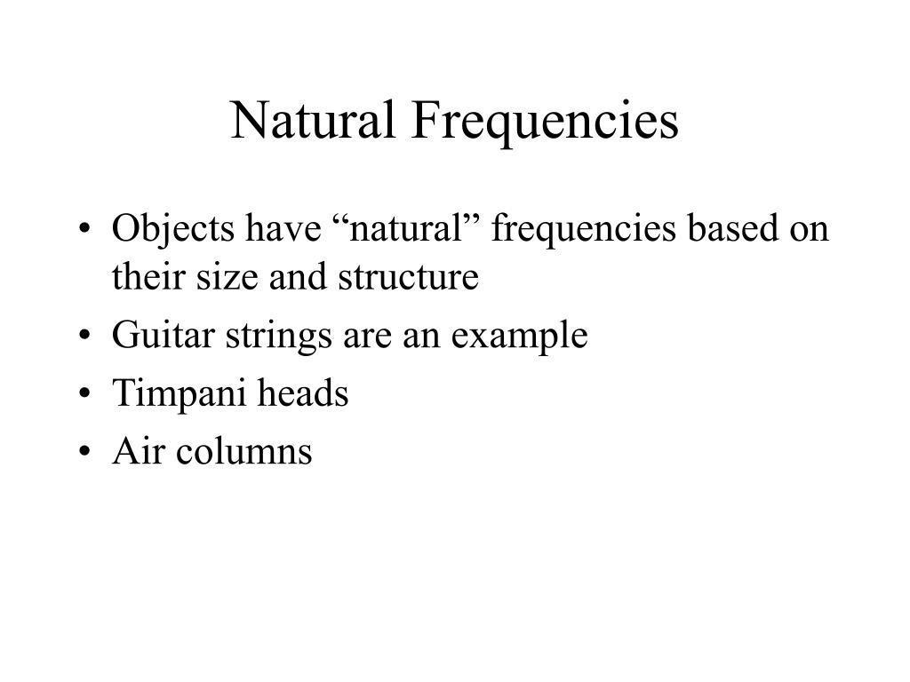 """Objects have """"natural"""" frequencies based on their size and structure"""