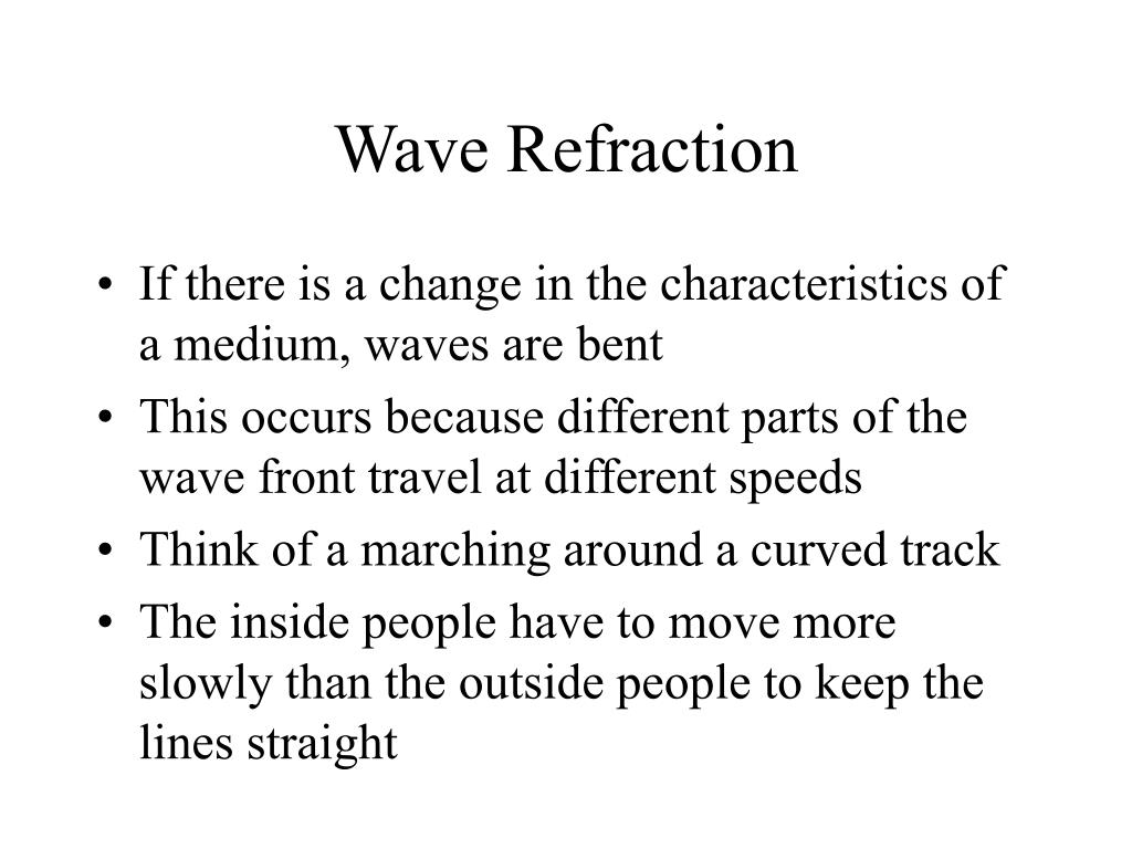 If there is a change in the characteristics of a medium, waves are bent