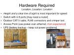 hardware required location location location
