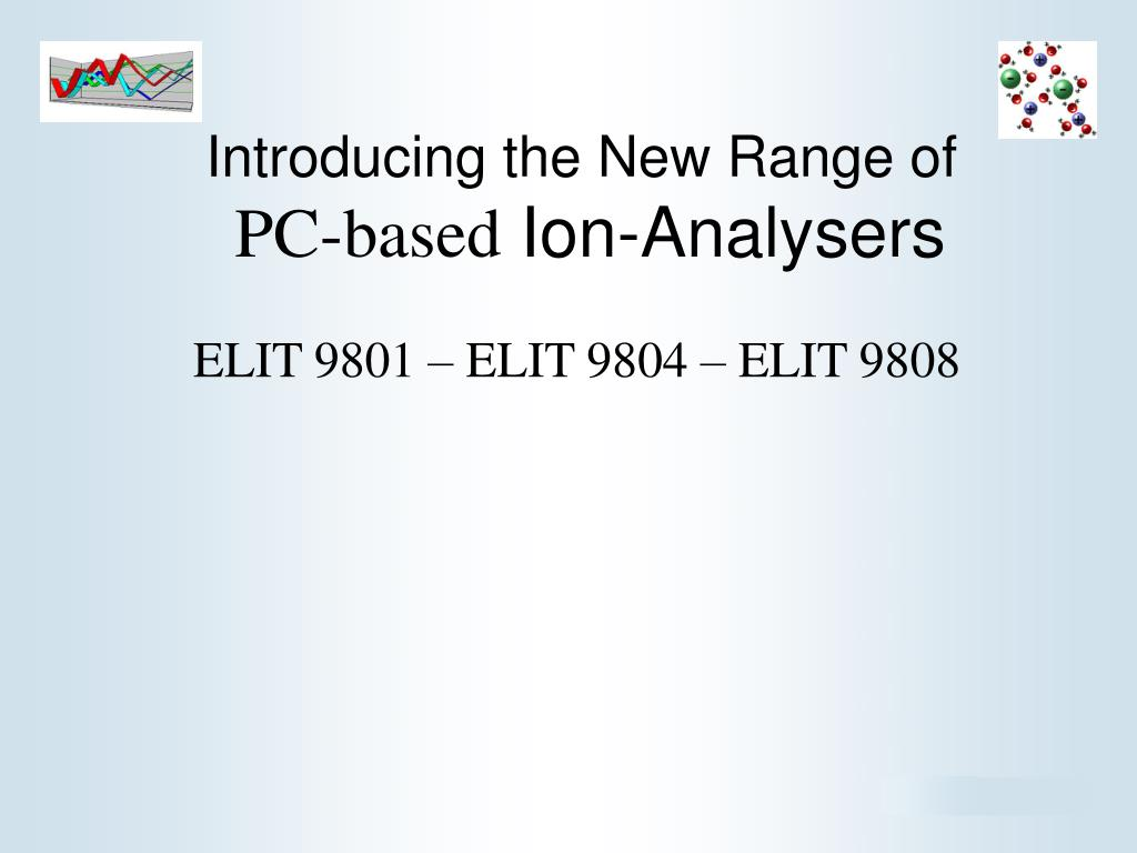 Ppt introducing the new range of pc based ion analysers ppt introducing the new range of pc based ion analysers powerpoint presentation id274541 nvjuhfo Gallery