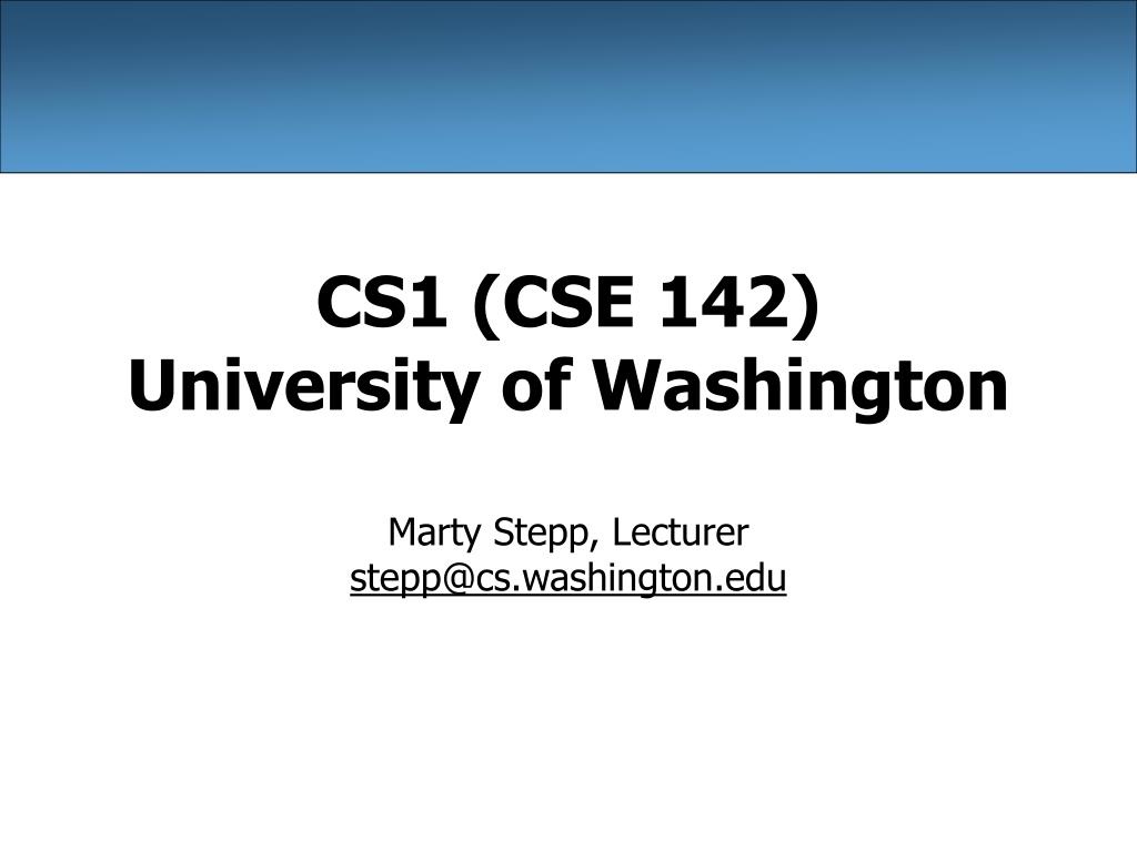 cs1 cse 142 university of washington l.
