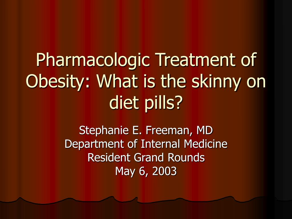 pharmacologic treatment of obesity what is the skinny on diet pills l.