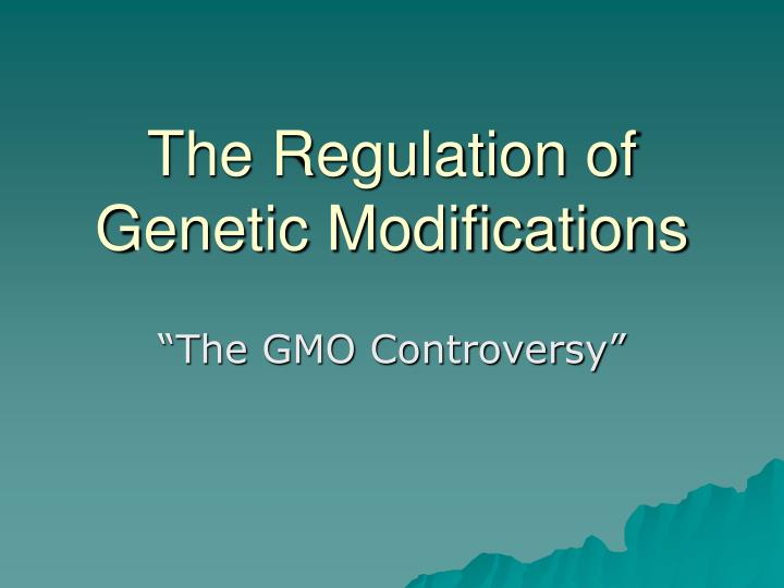the regulation of genetic modifications n.