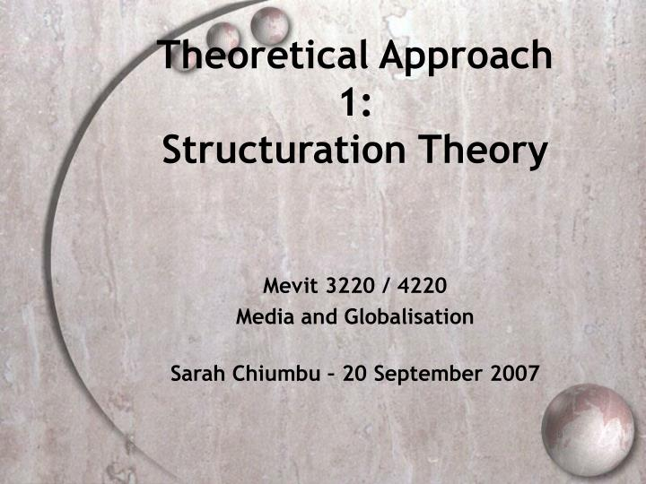 Theoretical approach 1 structuration theory
