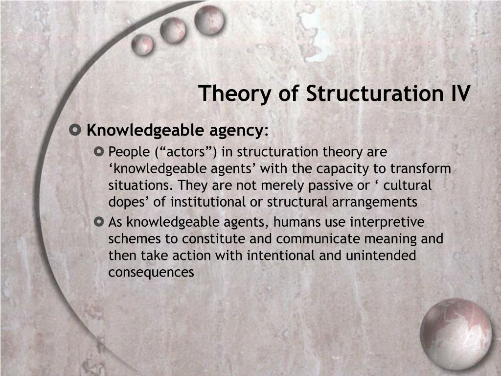 Theory of Structuration IV