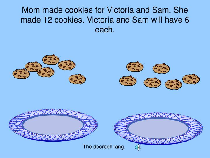 Mom Made Cookies For Victoria And Sam She 12 Will Have 6 Each The Doorbell Rang