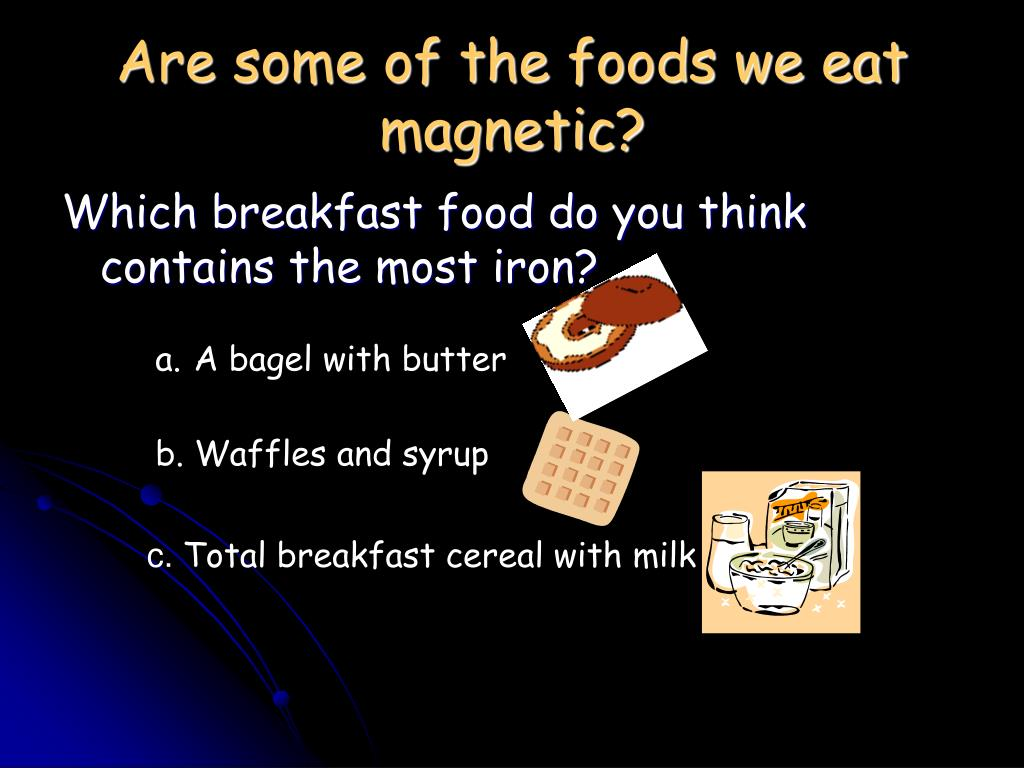 Are some of the foods we eat magnetic?