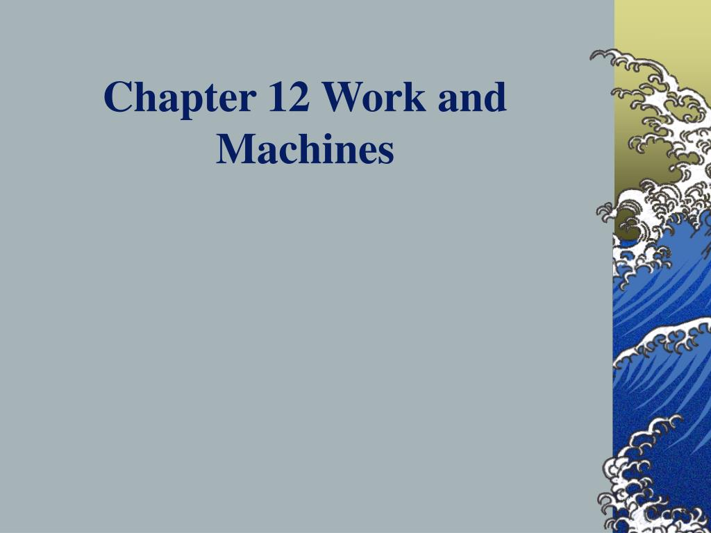 chapter 12 work and machines l.