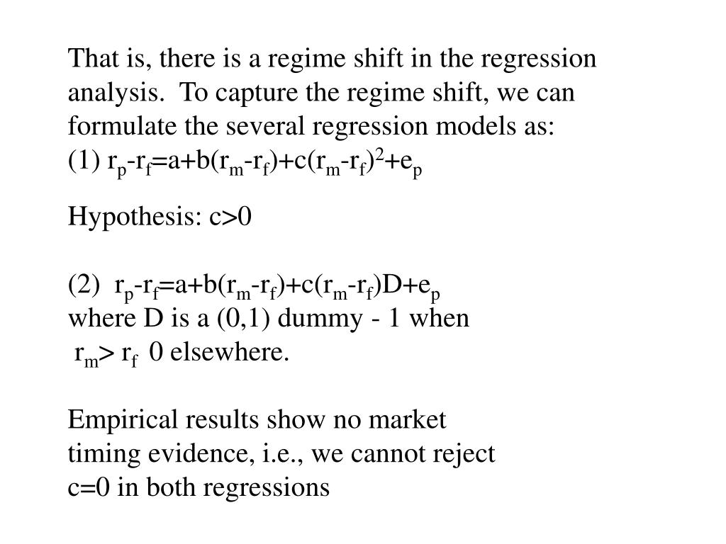 That is, there is a regime shift in the regression analysis.  To capture the regime shift, we can formulate the several regression models as: