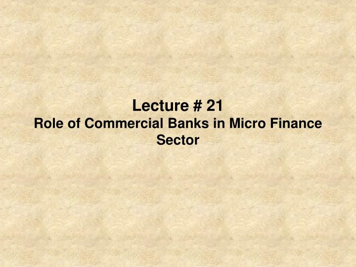 lecture 21 role of commercial banks in micro finance sector n.