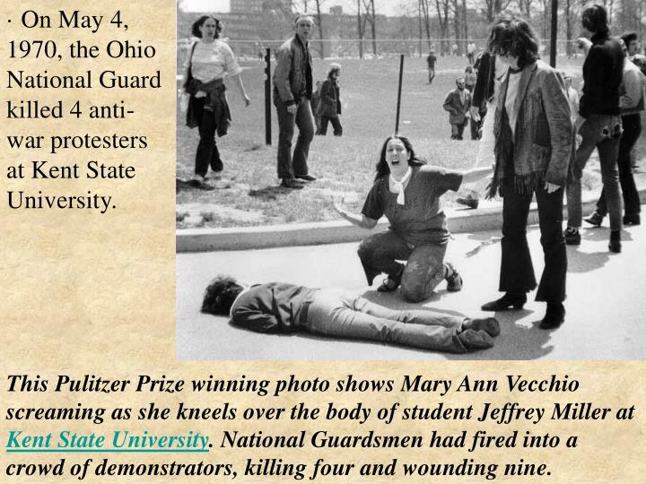 · On May 4, 1970, the Ohio National Guard killed 4 anti-war protesters at Kent State University.