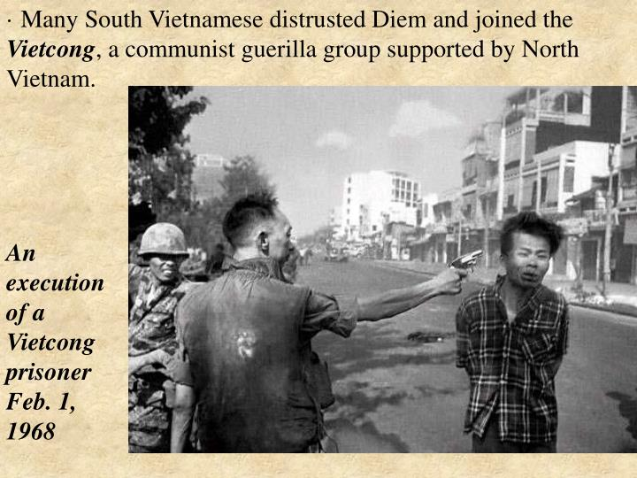 · Many South Vietnamese distrusted Diem and joined the