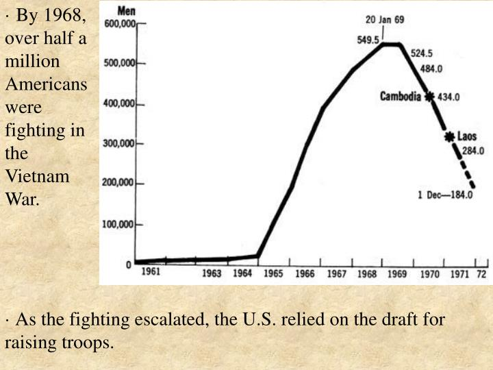 · By 1968, over half a million Americans were fighting in the Vietnam War.