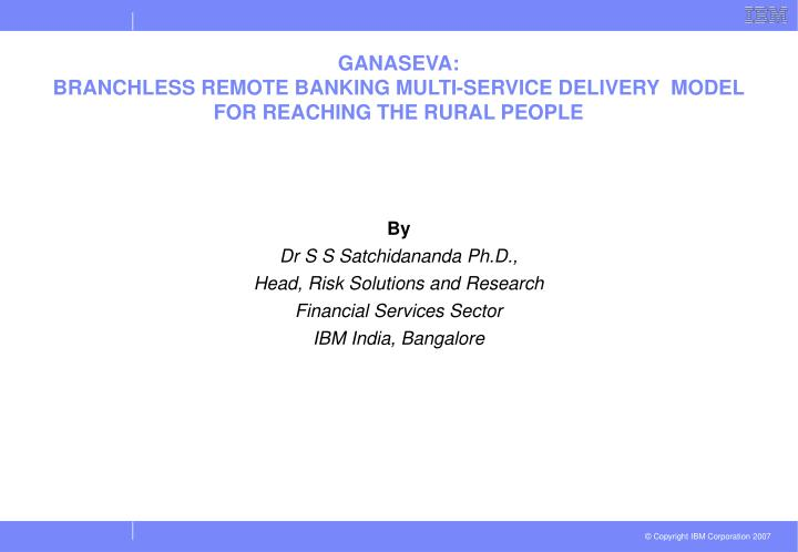 ganaseva branchless remote banking multi service delivery model for reaching the rural people n.