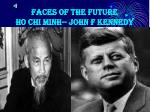 faces of the future ho chi minh john f kennedy