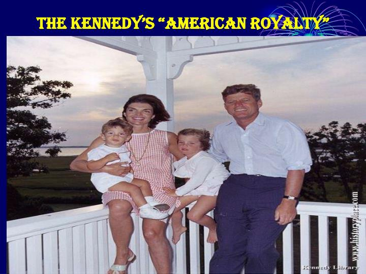 "THE KENNEDY'S ""AMERICAN ROYALTY"""