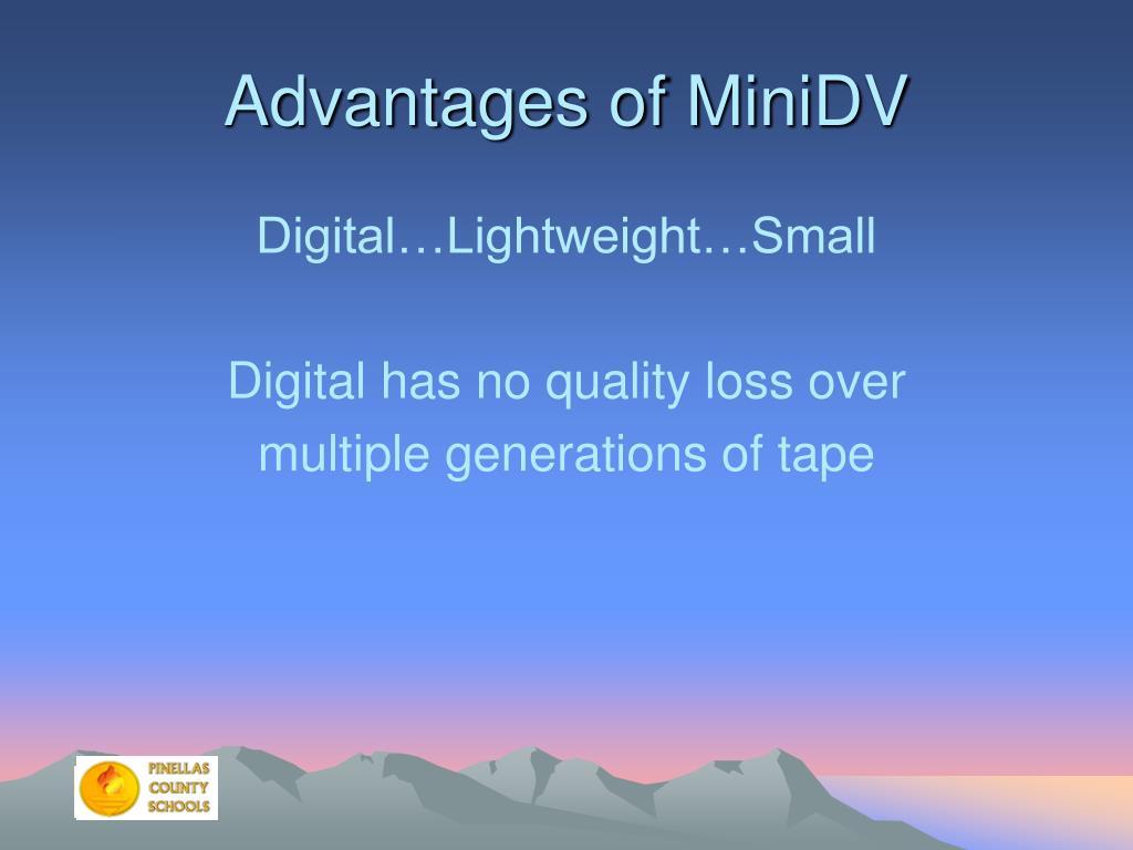 Advantages of MiniDV
