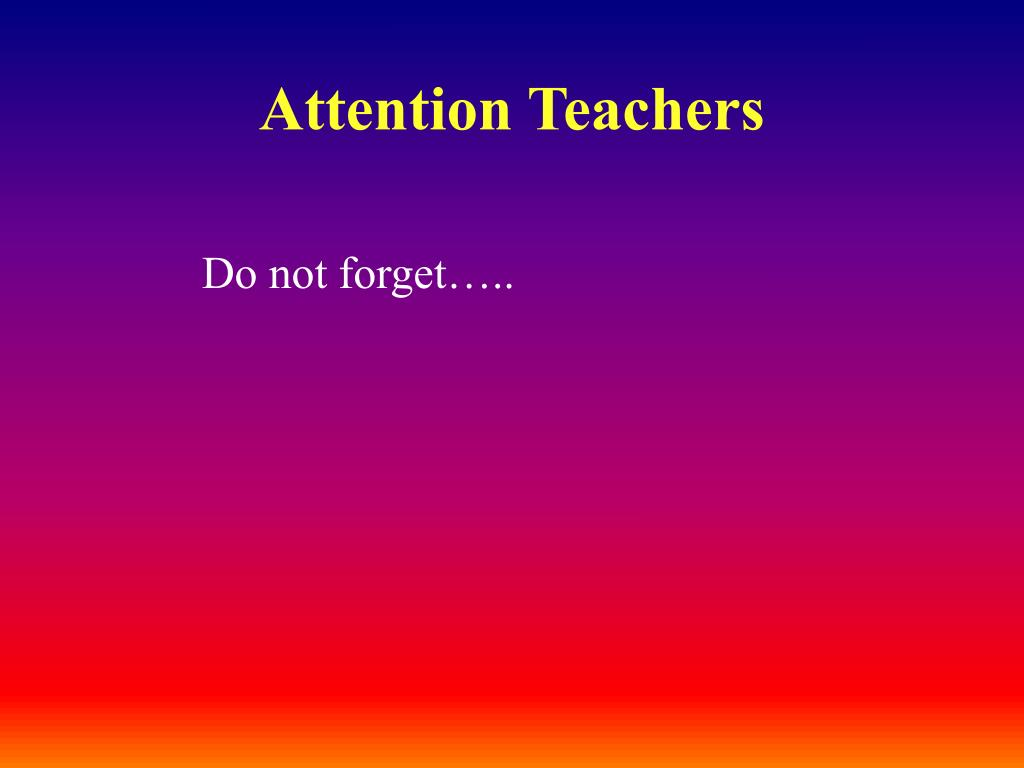 Attention Teachers
