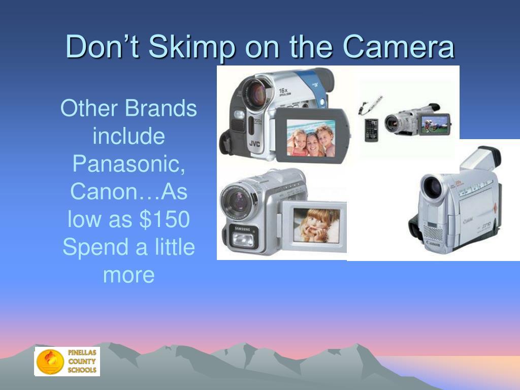 Don't Skimp on the Camera
