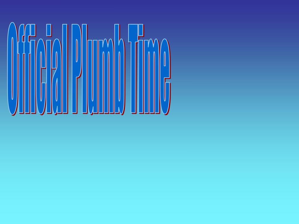 Official Plumb Time