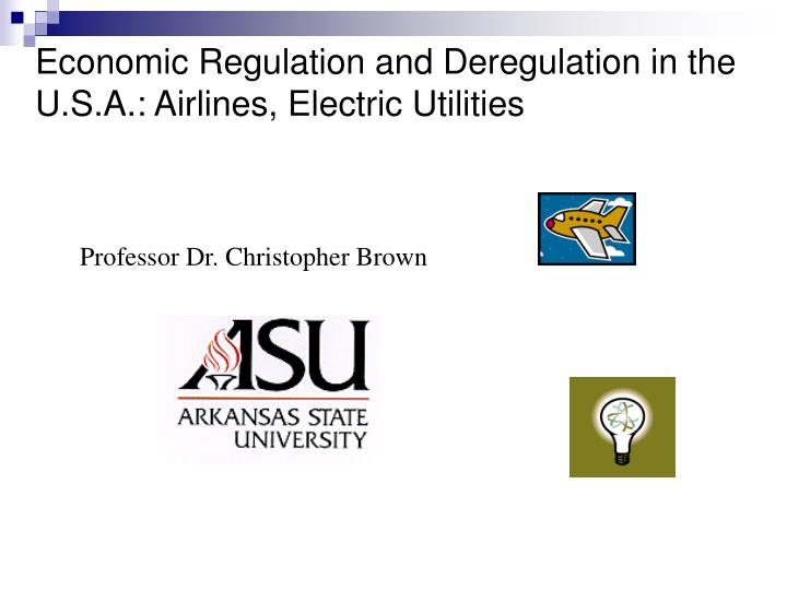 economic regulation and deregulation in the u s a airlines electric utilities n.
