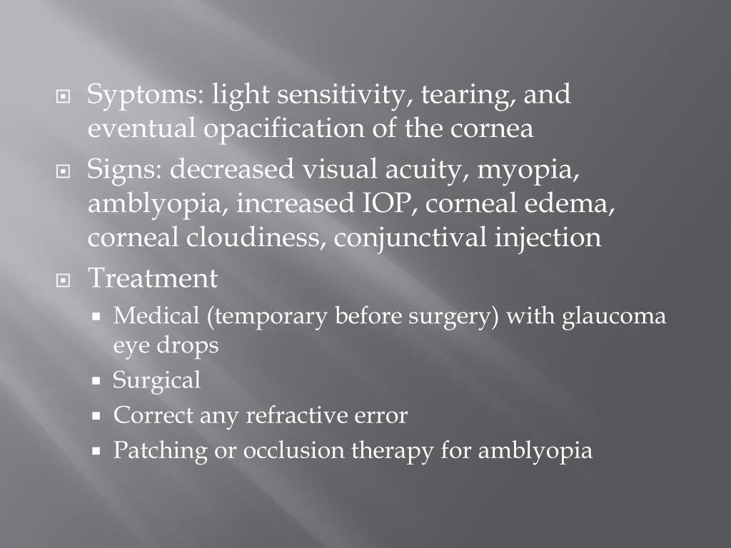 Syptoms: light sensitivity, tearing, and eventual opacification of the cornea