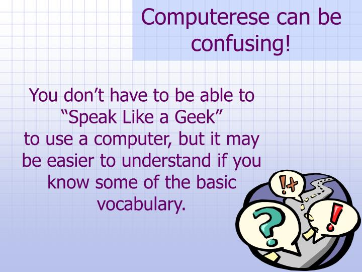 Computerese can be confusing