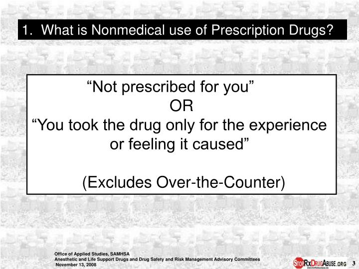 1.  What is Nonmedical use of Prescription Drugs?