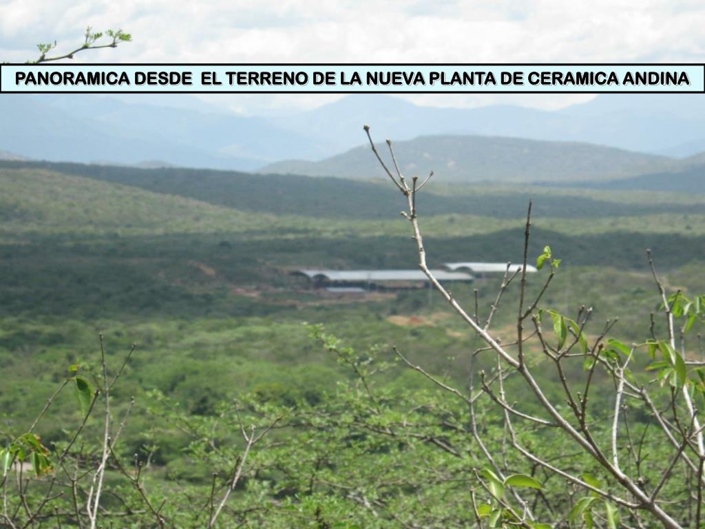 PANORAMICA DESDE  EL TERRENO DE LA NUEVA PLANTA DE CERAMICA ANDINA