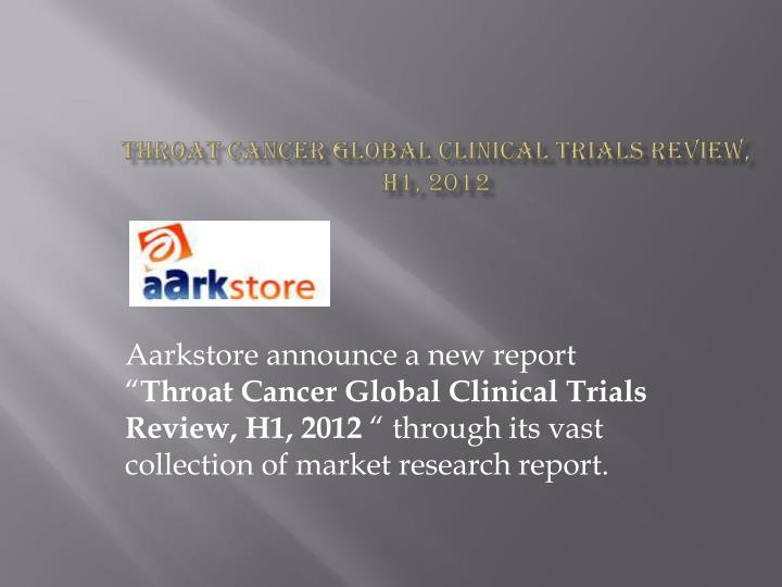 throat cancer global clinical trials review h1 2012 n.