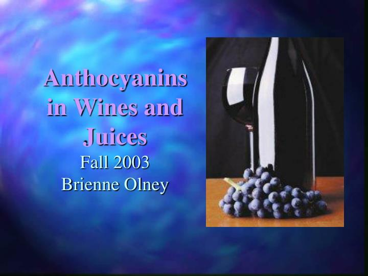 Anthocyanins in wines and juices fall 2003 brienne olney