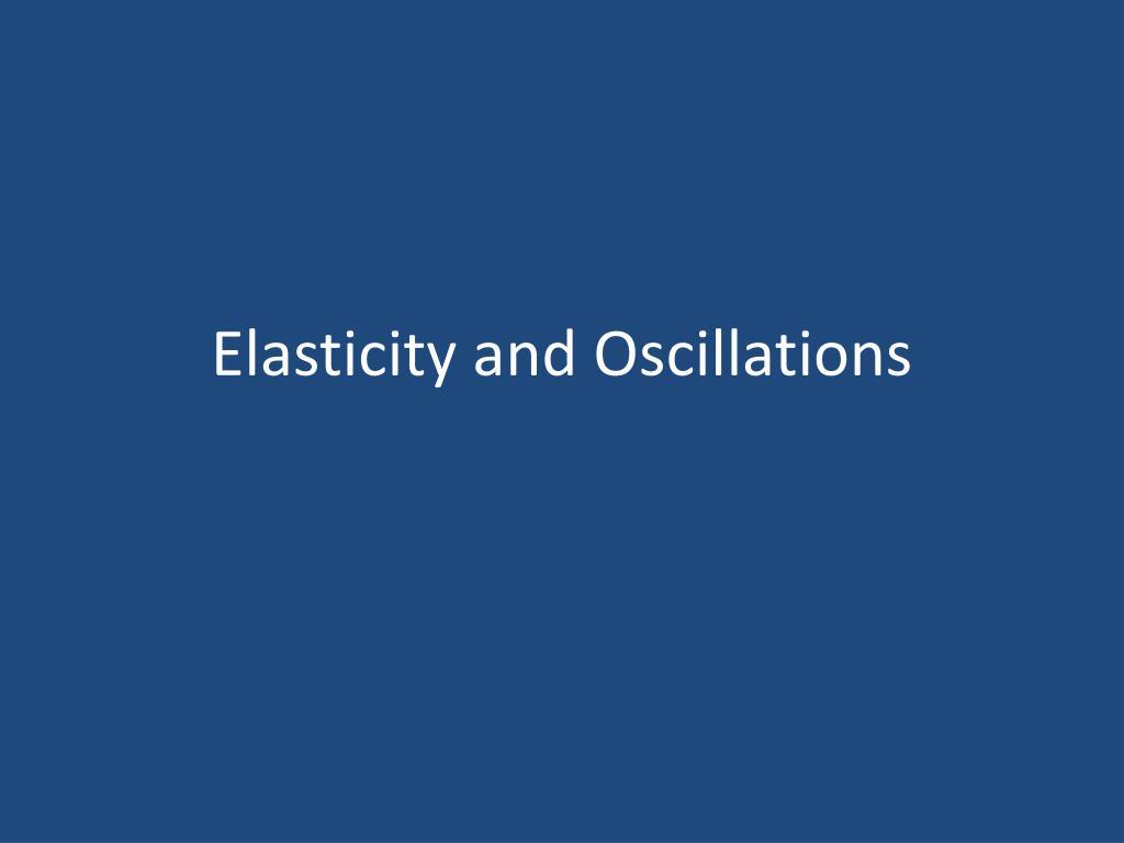 elasticity and oscillations l.