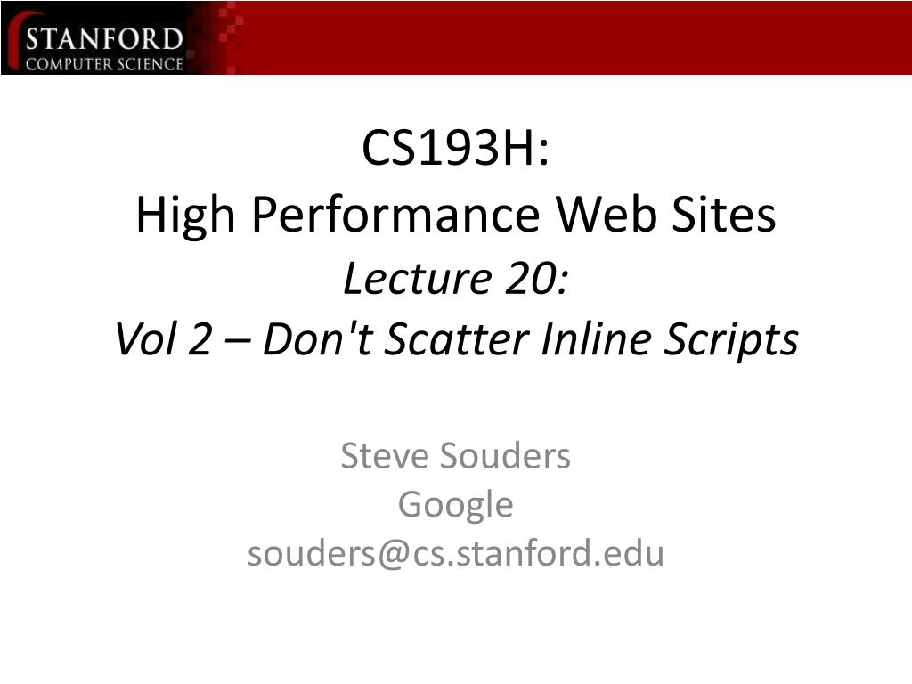 cs193h high performance web sites lecture 20 vol 2 don t scatter inline scripts l.