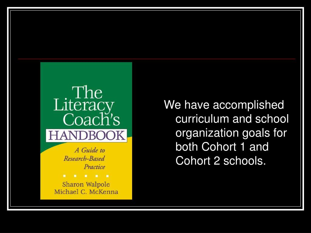 We have accomplished curriculum and school organization goals for both Cohort 1 and Cohort 2 schools.