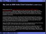 my job as ibm india chief scientist ibm fellow