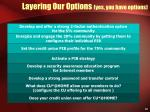 layering our options yes you have options