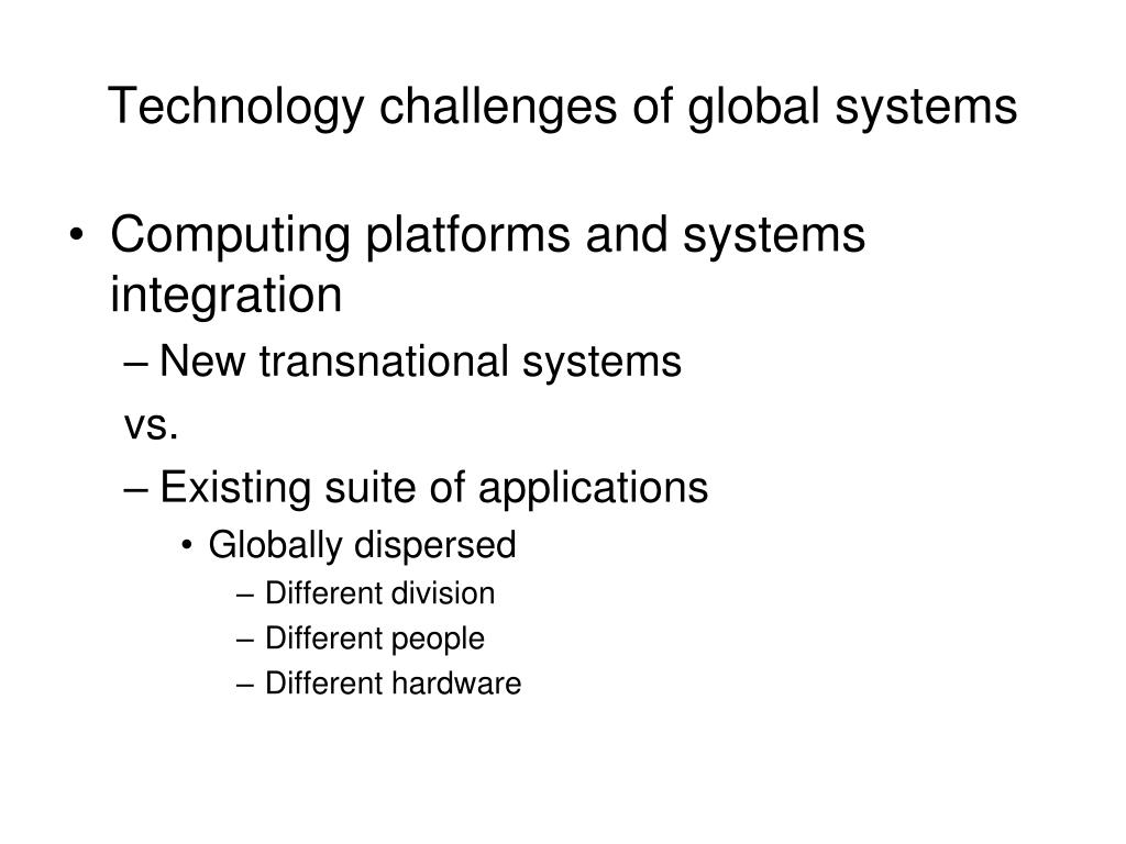 Technology challenges of global systems